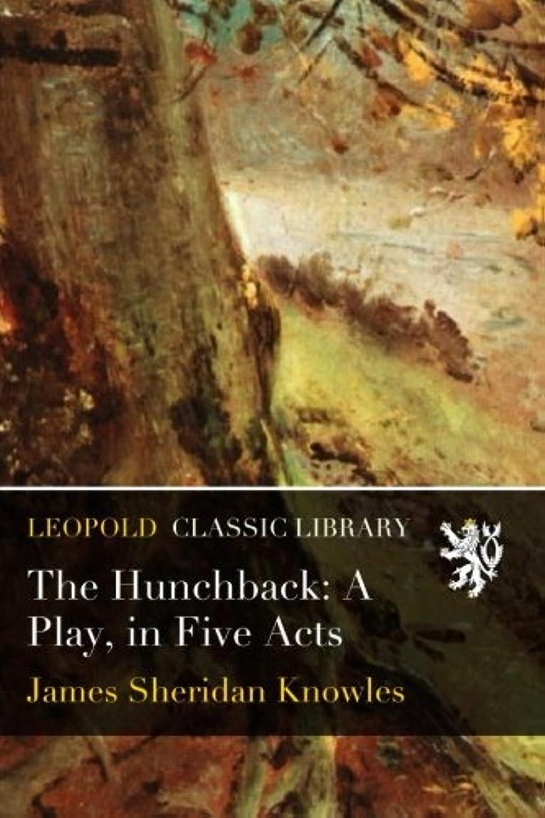 ぼかすハドル弱いThe Hunchback: A Play, in Five Acts