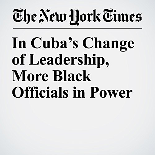 In Cuba's Change of Leadership, More Black Officials in Power copertina