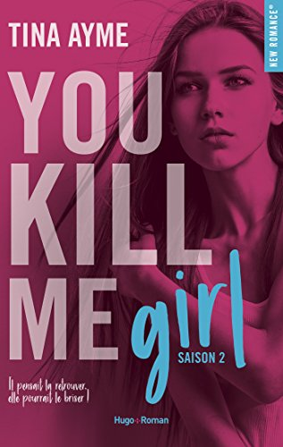 You kill me girl Saison 2 (New romance) par [Tina Ayme]