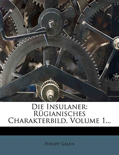 Galen, P: Insulaner: Rügianisches Charakterbild, Volume 1...: Rugianisches Charakterbild, Erster Theil.