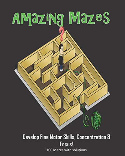 Amazing Mazes - Develop Fine Motor Skills, Concentration & Focus: 100 Mazes with Solutions: Maze Book for Kids 3-5, 6-8