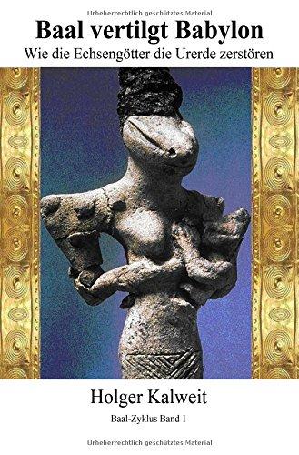 Baal vertilgt Babylon Wie die Echsengötter die Urerde zerstören