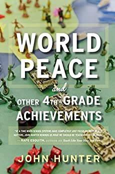 World Peace and Other 4th-Grade Achievements by [John Hunter]