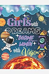 Girls with Dreams Become Women with Vision: Astronaut Story Journal Composition Notebook to Draw & Write with Half College Ruled Lines Half Blank ... Note and Sketch Workbook on Top & Bottom Paperback