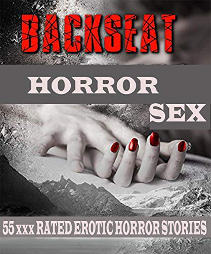 BACK SEAT HORROR SEX: 55 xxx rated erotic horror stories (English Edition)