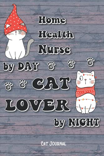 Home Health Nurse By Day Cat Lover By Night: Cat Journal, 6x9in Size 100 Lined Pages, for Cat Lovers, Gift for Collegue, Friend and Family