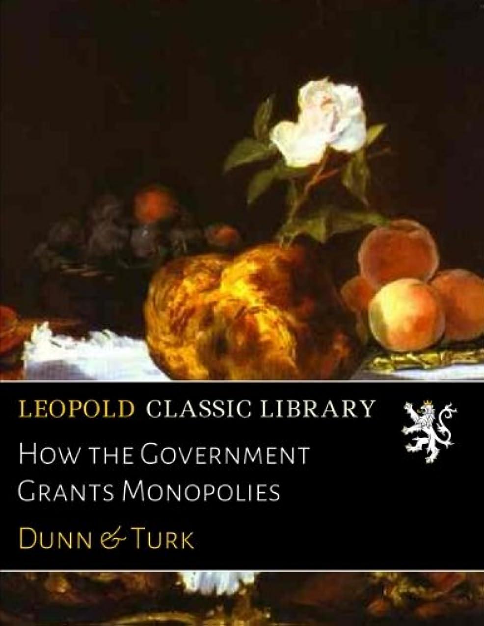 ジャケット勢いデコレーションHow the Government Grants Monopolies