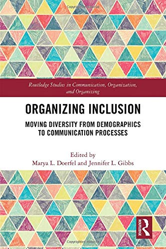 Compare Textbook Prices for Organizing Inclusion: Moving Diversity from Demographics to Communication Processes Routledge Studies in Communication, Organization, and Organizing 1 Edition ISBN 9781138325272 by Doerfel, Marya L.,Gibbs, Jennifer L.