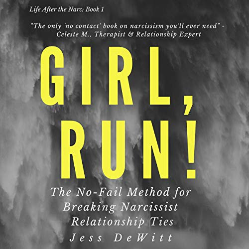 Girl, Run!: The No-Fail Method for Breaking Narcissist Relationship Ties