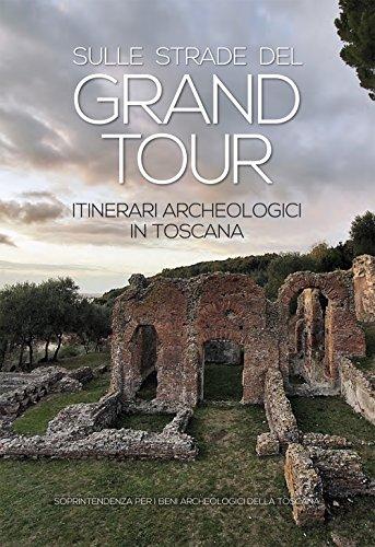 Itinerari archeologici in Toscana. Sulle Strade del Grand Tour