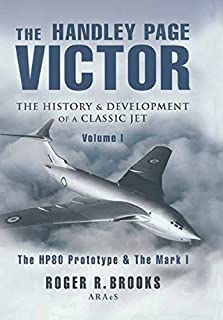 The Handley Page Victor: The History & Development of a Classic Jet: The History and Development of a Classic Jet (Pen and Sword Large Format Aviation Books)