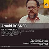 Arnold Rosner: Orchestral Music - From the Diaries of Adam Czerniaków, OP. 82 / Piano Concerto No. 2, OP. 30 / Six Pastoral Dances, OP. 40 / Gematria, OP. 93