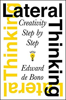 Lateral Thinking: Creativity Step by Step by [Edward de Bono]