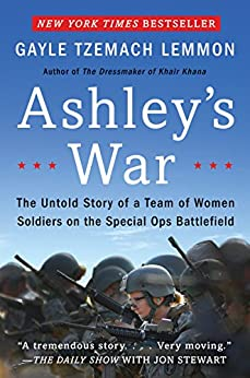 Ashley's War: The Untold Story of a Team of Women Soldiers on the Special Ops Battlefield by [Gayle Tzemach Lemmon]
