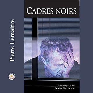 Cadres noirs                   De :                                                                                                                                 Pierre Lemaitre                               Lu par :                                                                                                                                 Olivier Martinaud                      Durée : 12 h et 13 min     29 notations     Global 4,5