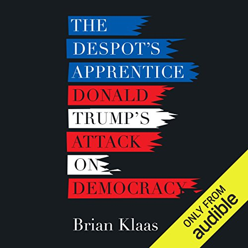 The Despot's Apprentice     Donald Trump's Attack on Democracy              By:                                                                                                                                 Brian Klaas                               Narrated by:                                                                                                                                 Patrick Lawlor                      Length: 9 hrs and 23 mins     1 rating     Overall 4.0