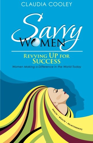Savvy Women Revving Up for Success: Women Making a Difference in the World Today
