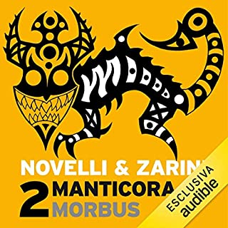 Morbus     Manticora 2              Di:                                                                                                                                 Gianpaolo Zarini,                                                                                        Andrea Novelli                               Letto da:                                                                                                                                 Alberto Onofrietti                      Durata:  4 ore e 37 min     7 recensioni     Totali 3,9