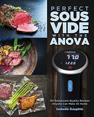 Perfect Sous Vide with the Anova: 101 Restaurant-Quality Recipes Anyone Can Make At Home (English Edition)