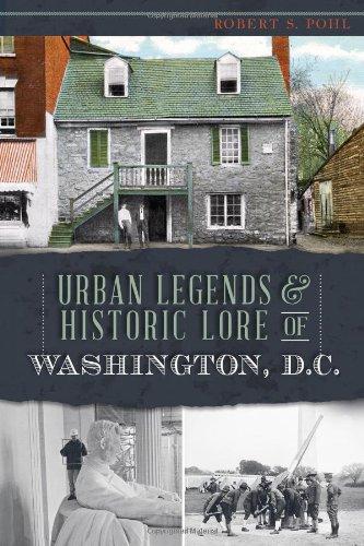 Urban Legends & Historic Lore of Washington, D.C. (American Legends)