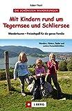 Wandern mit Kindern rund um Tegernsee und Schliersee: Erlebnistouren und Hüttenwanderungen für Familien, mit Wanderungen am Spitzingsee und bei Bayrischzell