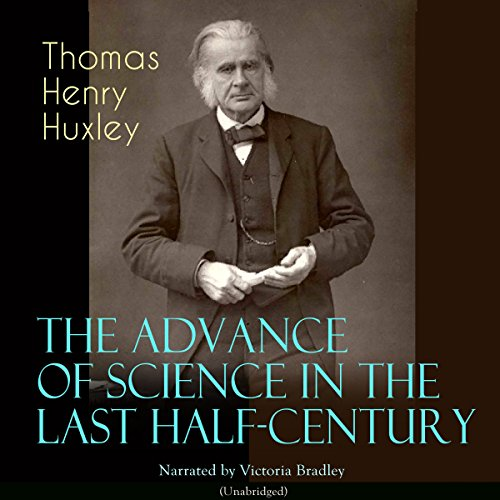 The Advance of Science in the Last Half-Century audiobook cover art