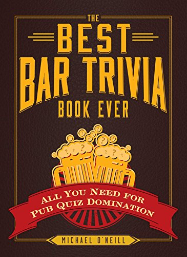 Compare Textbook Prices for The Best Bar Trivia Book Ever: All You Need for Pub Quiz Domination  ISBN 9781440579479 by O'Neill, Michael