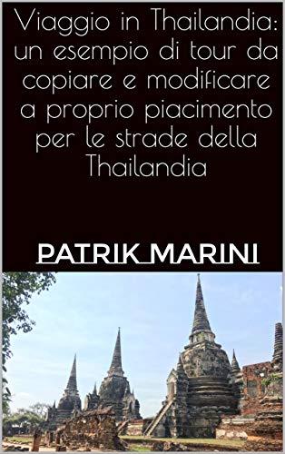 Viaggio in Thailandia: un esempio di tour da copiare e modificare a proprio piacimento per le strade della Thailandia (Tour prêt-à-porter Vol. 4)