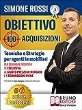 Obiettivo 100 Acquisizioni: Tecniche e Strategie Per Agenti Immobiliari Per Generare Incarichi In Esclusiva, Al Giusto Prezzo Di Mercato e A Commissioni Piene