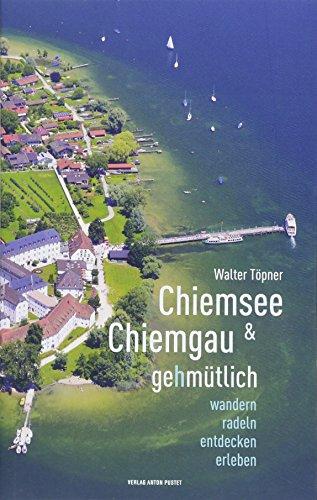 Chiemsee und Chiemgau gehmütlich: Wandern, radeln, entdecken, erleben