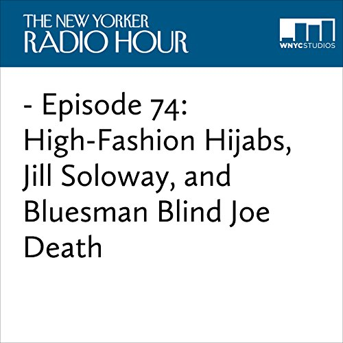 Episode 74: High-Fashion Hijabs, Jill Soloway, and Bluesman Blind Joe Death audiobook cover art
