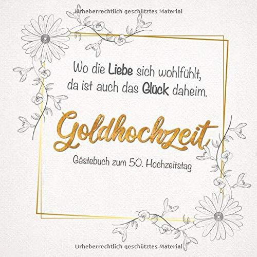 Goldhochzeit Gästebuch zum 50. Hochzeitstag: Zur Feier der Goldenen Hochzeit |Wo die Liebe...
