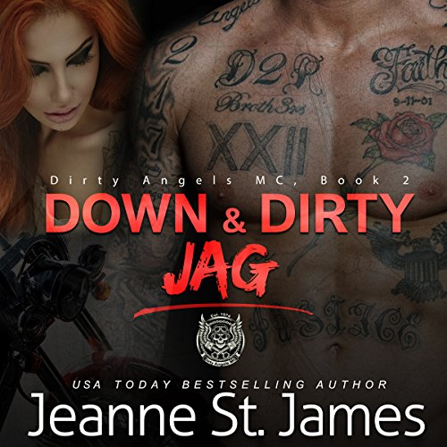 Down & Dirty: Jag     Dirty Angels MC, Book 2              By:                                                                                                                                 Jeanne St. James                               Narrated by:                                                                                                                                 Ava Lucas,                                                                                        C.J. Mission                      Length: 6 hrs and 41 mins     107 ratings     Overall 4.6