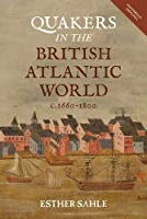 Quakers in the British Atlantic World, C.1660-1800 (People, Markets, Goods: Economies and Societies in History)