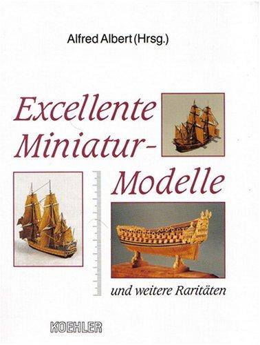 Das Schiff als Modell: Excellente Miniaturmodelle und weitere Raritäten