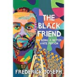 The Black Friend: On Being a Better White Person (English Edition)
