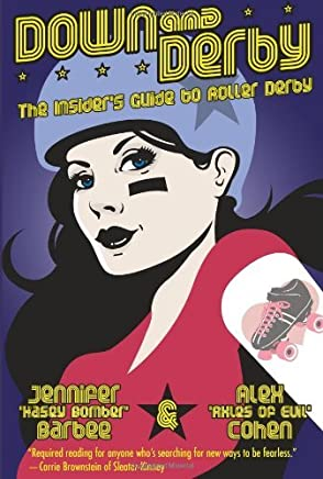 Down and Derby: The Insiders Guide to Roller Derby by Alex Cohen (2010-07-13)