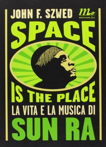 Space is the place. La vita e la musica di Sun Ra