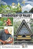 Ethnobotany of Palau, Plants, People and Island Culture--Volume 2 (Ethnobotany of Palau: Plants, People and Island Culture Volumes 1 and 2)