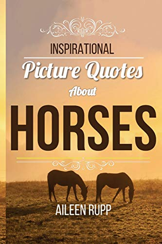 Inspirational Picture Quotes about Horses (Leanjumpstart Life, Band 8)