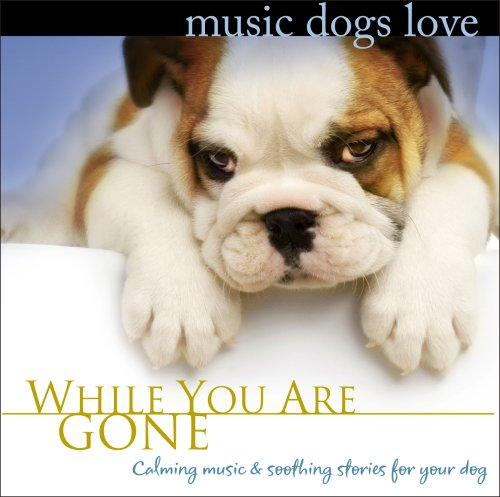 Music Dogs Love: While You Are Gone (Calm Music for Dogs Relaxation & Separation Anxiety)