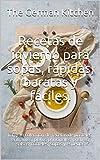 Recetas de invierno para sopas, rápidas, baratas y fáciles.: La gran colección de recetas de pasteles, entrantes, platos principales, postres, salsas, cócteles, sopas y especias