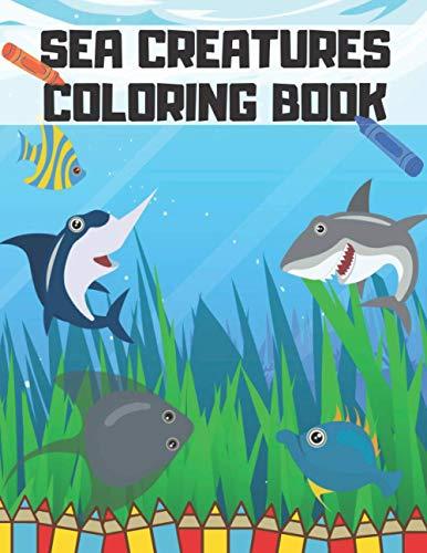 Sea Creatures Coloring Book: Life Underwater Saltwater Fish Relaxing Explore