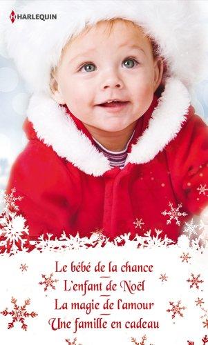 Quatre romances pour Noël : Le bébé de la chance - L'enfant de Noël - La magie de l'amour - Une famille en cadeau (Volume multi thématique) (French Edition)