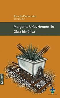 Obra histórica (Biblioteca) de [Margarita Urías Hermosillo, Rómulo Pardo Urías]