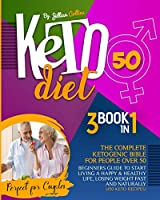 Keto Diet 50: The Complete Ketogenic Bible for People Over 50. Beginners Guide to Start Living a Happy and Healthy Life, Losing Weight Fast and Naturally