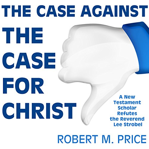 The Case Against the Case for Christ audiobook cover art