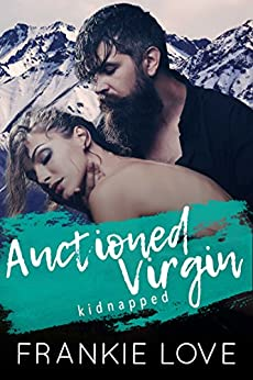 Auctioned Virgin: Kidnapped: A Mountain Man Romance by [Frankie Love]