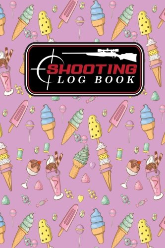 Shooting Log Book: Shooter Data Book, Shooters Journal, Shooting Journal, Shot Recording with Target Diagrams, Cute Ice Cream & Lollipop Cover: Volume 32