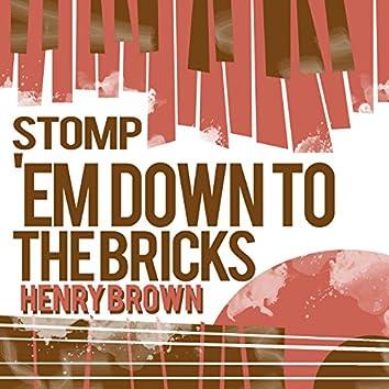 Stomp 'Em Down to the Bricks
